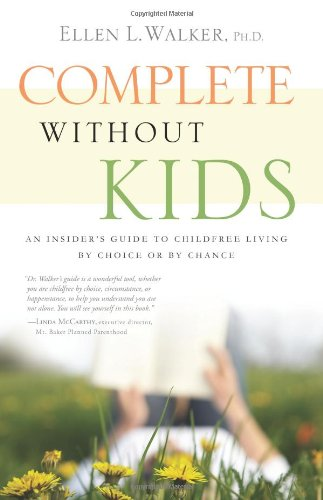 9781608320738: Complete Without Kids: An Insider's Guide to Childfree Living by Choice or Chance