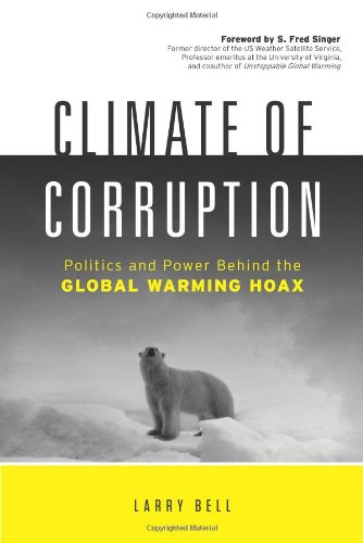 Climate of Corruption: Politics and Power Behind: Larry Bell