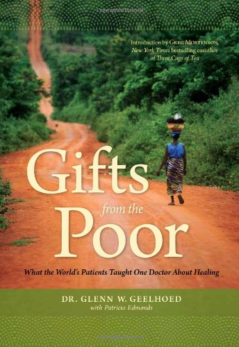 Gifts from the Poor: What the World's Patients Taught One Doctor About Healing: Dr. Glenn W. ...