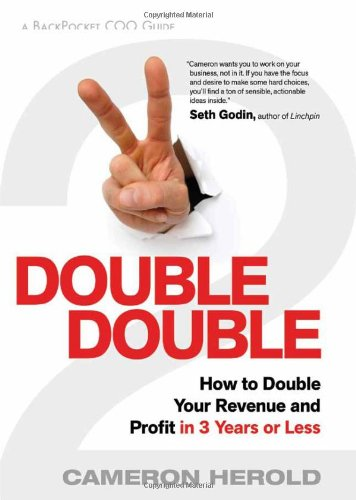 Double Double: How to Double Your Revenue and Profit in 3 Years or Less: Cameron Herold