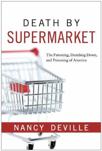9781608321155: Death By Supermarket: The Fattening, Dumbing Down, and Poisoning of America