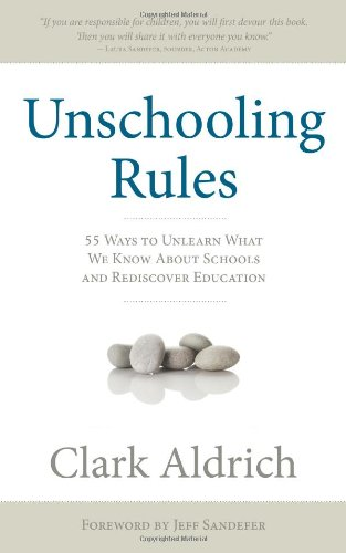 9781608321162: Unschooling Rules: 55 Ways to Unlearn What We Know About Schools and Rediscover Education