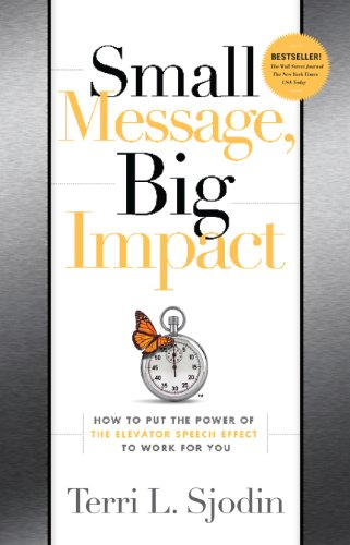 9781608321308: Small Message, Big Impact: How to Put the Power of the Elevator Speech Effect to Work for You