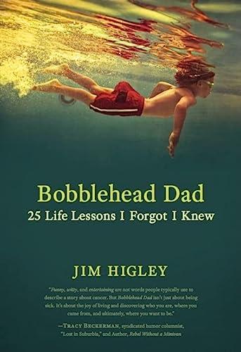 9781608321421: Bobblehead Dad: 25 Life Lessons I Forgot I Knew