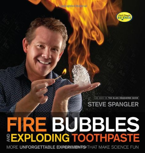 9781608321896: Fire Bubbles & Exploding Toothpaste: More Unforgettable Experiments That Make Science Fun (Steve Spangler Science)