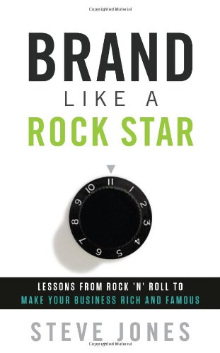 9781608321957: Brand Like A Rock Star: Lessons from Rock 'n Roll to Make Your Business Rich and Famous