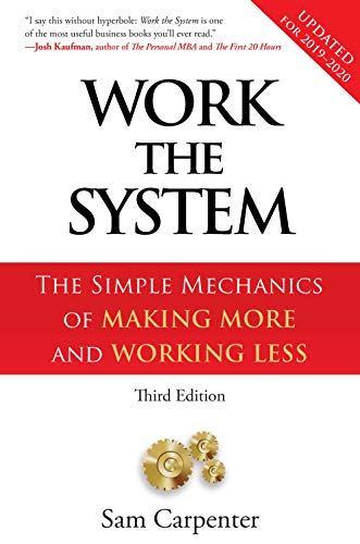 9781608322534: Work the System: The Simple Mechanics of Making More and Working Less (Revised 3rd edition, 2017)