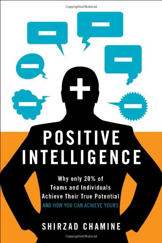 9781608322787: Positive Intelligence: Positive Intelligence: Why Only 20% of Teams and Individuals Achieve Their True Potential AND HOW YOU CAN ACHIEVE YOURS