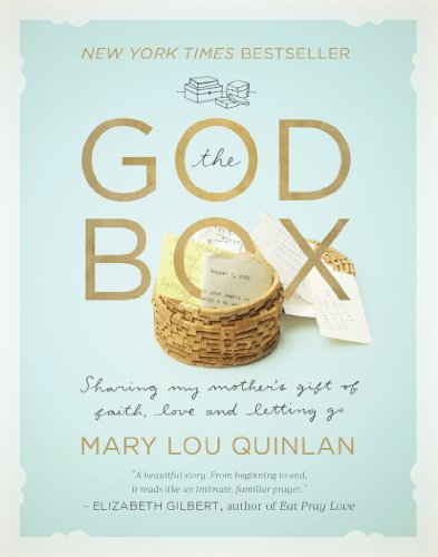 The God Box: Sharing My Mother's Gift of Faith, Love and Letting Go: Mary Lou Quinlan