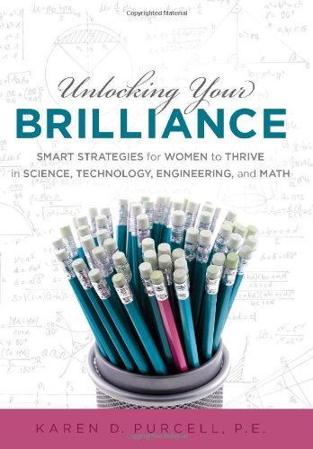 Unlocking Your Brilliance: Smart Strategies for Women to Thrive in Science, Technology, Engineering...