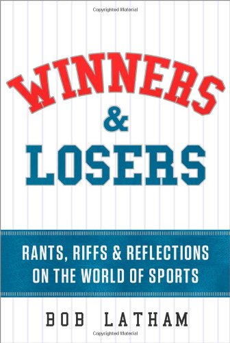 9781608323944: Winners & Losers: Rants, Riffs & Reflections on the World of Sports