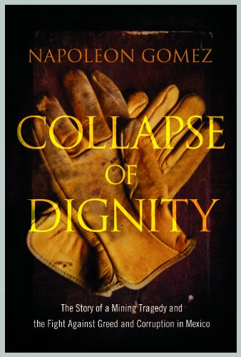 9781608324149: Collapse of Dignity: The Story of a Mining Tragedy and the Fight Against Greed and Corruption in Mexico