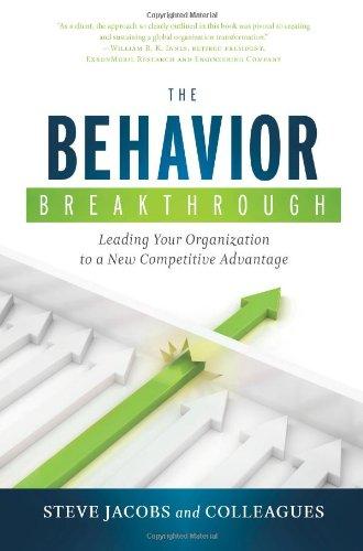 The Behavior Breakthrough: Leading Your Organization to: Steve Jacobs