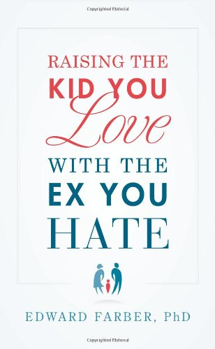 9781608324200: Raising the Kid You Love With the Ex You Hate
