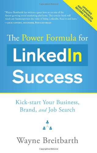 9781608324330: The Power Formula for LinkedIn Success (Second Edition - Entirely Revised): Kick-start Your Business, Brand, and Job Search