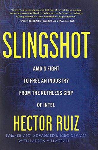 Slingshot: AMD's Fight to Free an Industry from the Ruthless Grip of Intel: Ruiz, Hector