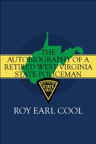 The Autobiography of a Retired West Virginia State Policeman: Cool, Roy Earl