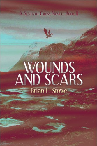 Wounds and Scars: A Seventh Cross Novel, Book II: Stowe, Brian L.