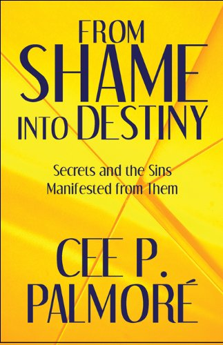 9781608363377: From Shame into Destiny: Secrets and the Sins Manifested from Them