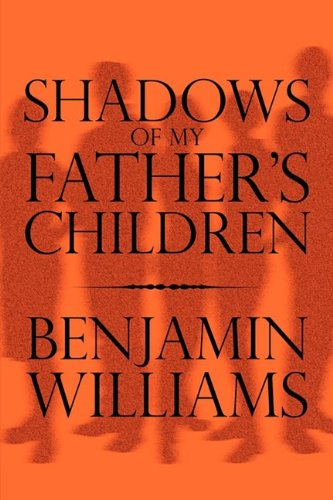 Shadows of My Fathers Children: Benjamin Williams
