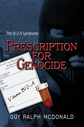 Prescription for Genocide : The B12-A Syndrome: Guy Ralph McDonald
