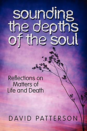 Sounding the Depths of the Soul: Reflections on Matters of Life and Death (1608366987) by Patterson, David