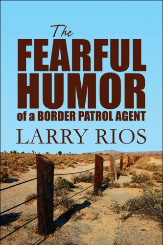 9781608367979: The Fearful Humor of a Border Patrol Agent