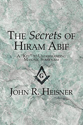 """The Secrets of Hiram Abif: A """"Key"""": John R. Heisner"""