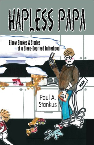 9781608369249: Hapless Papa: Elbow Shakes & Stories of a Sleep-Deprived Fatherhood