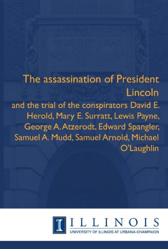 9781608410118: The assassination of President Lincoln: and the trial of the conspirators David E. Herold, Mary E. Surratt, Lewis Payne, George A. Atzerodt, Edward ... A. Mudd, Samuel Arnold, Michael O'Laughlin