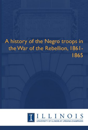 9781608410293: A history of the Negro troops in the War of the Rebellion, 1861-1865