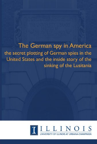 9781608410453: The German spy in America: the secret plotting of German spies in the United States and the inside story of the sinking of the Lusitania