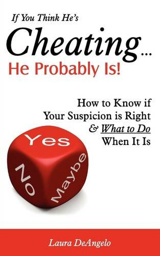 9781608421008: If You Think He's Cheating... He Probably Is! (How to Know if Your Suspicion is Right and What to Do When It Is)
