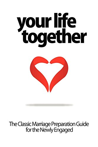 9781608421510: Your Life Together - The Classic Marriage Preparation Guide for the Newly Engaged