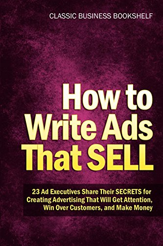 9781608425600: How to Write Ads That Sell - 23 Ad Executives Share Their Secrets for Creating Advertising That Will Get Attention, Win Over Customers, and Make Money