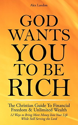 9781608425990: God Wants You to Be Rich - The Christian Guide to Financial Freedom & Unlimited Wealth (12 Steps to Bring More Money Into Your Life While Still Serving the Lord)