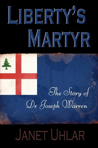 9781608440122: Liberty's Martyr: The Story of Dr. Joseph Warren