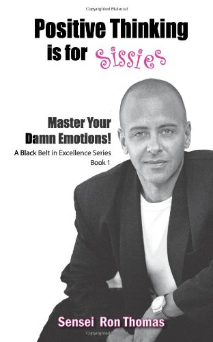 9781608440658: Positive Thinking Is for Sissies: Book 1, Master Your Damn Emotions!