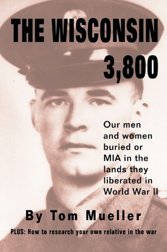 9781608440856: The Wisconsin 3,800: Our Men and Women Buried or MIA in the Lands They Liberated in World War II