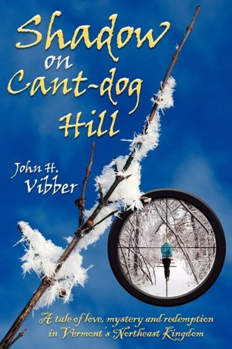 9781608441082: Shadow on Cant-Dog Hill: A Tale of Love, Mystery, and Redemption in Vermont's Northeast Kingdom