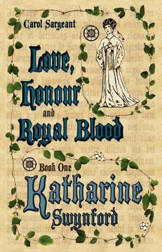 Love, Honour and Royal Blood - Book One: Katharine Swynford (Nee de Roet): Sargeant, Carol