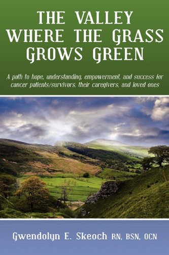 9781608441846: The Valley Where the Grass Grows Green: A path to hope, understanding, empowerment, and success for cancer patient/survivors, their caregivers, and loved ones