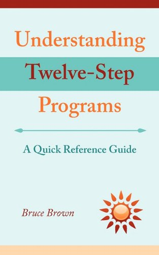 Understanding Twelve-Step Programs: A quick reference guide (1608442373) by Brown, Bruce