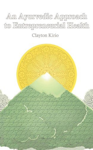 An Ayurvedic Approach to Entrepreneurial Health: Kirio, Clayton