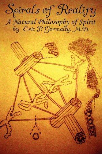 Spirals of Reality: A Natural Philosophy of Spirit: Gormally, M.D. Eric P.