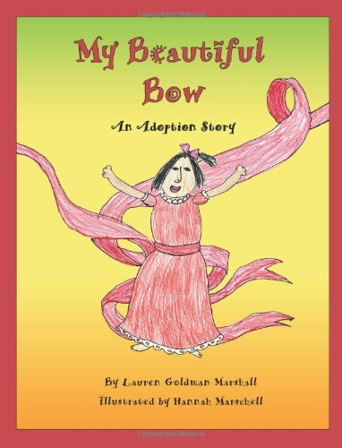 My Beautiful Bow: An Adoption Story: Lauren Goldman Marshall