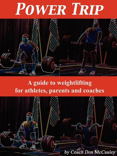 Power Trip: A Guide to Weightlifting for Coaches, Athletes and Parents: Don McCauley