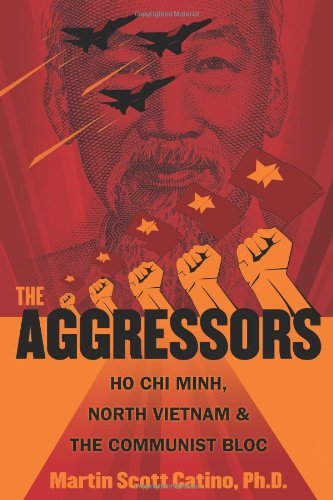 9781608445301: The Aggressors: Ho Chi Minh, North Vietnam, and the Communist Bloc