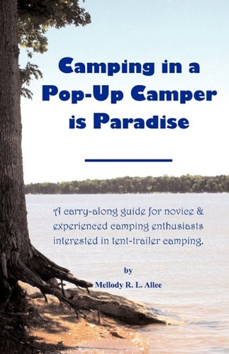 9781608445400: Camping in a Pop-Up Camper is Paradise: A carry-along guide for novice & experienced camping enthusiasts interested in tent-trailer camping.