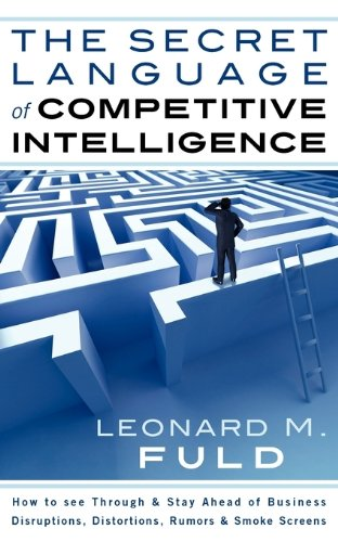 9781608445530: The Secret Language of Competitive Intelligence: How to See Through & Stay Ahead of Business Disruptions, Distortions, Rumors & Smoke Screens